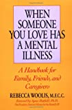 When Someone You Love Has a Mental Illness: A Handbook for Family, Friends and Caregivers