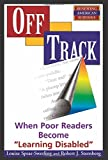 "Off Track: When Poor Readers Become ""Learning Disabled"" (Renewing American Schools)"