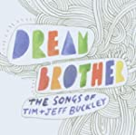 Dream Brother: the Songs of Tim & Jef...