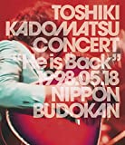 "TOSHIKI KADOMATSU CONCERT""He is Back""1998.05.18 日本武道館(初回生産限定盤) [Blu-ray]"