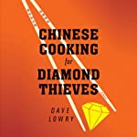 Chinese Cooking For Diamond Thieves | Dave Lowry