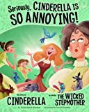 Seriously, Cinderella is So Annoying!:The Story of Cinderella asTold by the Wicked Stepmother (The Other Side of the Story)