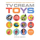 TV Cream Toys: Presents You Pestered Your Parents forby Steve Berry