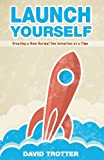 Launch Yourself: Creating a New Normal One Intention at a Time (1935798057) by Trotter, David