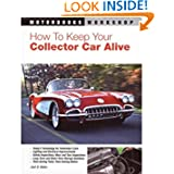 How To Keep Your Collector Car Alive (Motorbooks Workshop) by Josh B. Malks