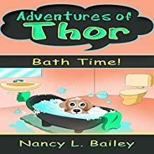 Adventures of Thor: Bath Time! (       UNABRIDGED) by Nancy L. Bailey Narrated by Crystal Henriey