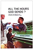 All the Hours God Sends?: Practical and Biblical Help in Meeting the Demands of Work