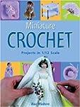 Miniature Crochet: Projects in 1/12 S...