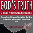 God's Truth as Revealed by Sam Singleton, Atheist Evangelist Audiobook by Roger Scott Jackson Narrated by Sam Singleton