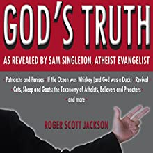 God's Truth as Revealed by Sam Singleton, Atheist Evangelist (       UNABRIDGED) by Roger Scott Jackson Narrated by Sam Singleton