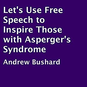 Let's Use Free Speech to Inspire Those with Asperger's Syndrome Audiobook