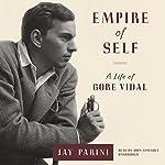 Empire of Self: A Life of Gore Vidal | Jay Parini