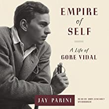Empire of Self: A Life of Gore Vidal (       UNABRIDGED) by Jay Parini Narrated by John Lescault