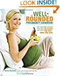 The Well-Rounded Pregnancy Cookbook:...