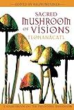 Sacred Mushroom of Visions: Teonan�catl: A Sourcebook on the Psilocybin Mushroom