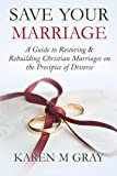 img - for Save Your Marriage: A Guide to Restoring & Rebuilding Christian Marriages on the Precipice of Divorce book / textbook / text book