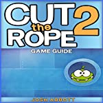 Cut the Rope 2: Game Guide | Josh Abbott