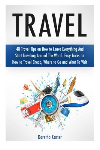 travel-48-travel-tips-on-how-to-leave-everything-and-start-traveling-around-the-world-easy-tricks-on