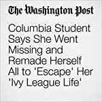 Columbia Student Says She Went Missing and Remade Herself All to 'Escape' Her 'Ivy League Life' | Yanan Wang