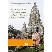 Was mache ich auf Pilgerreise zu den heiligen buddhistischen Stätten in Indien?: von Dzongsar Jamyang Khyentse...