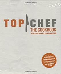 Top Chef: The Cookbook, Revised Edition: Original Interviews and Recipes from Bravo's hit show