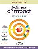 Techniques d'impact en classe: Susciter, développer, communiquer, augmenter, faire respecter