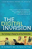 Digital Invasion, The: How Technology is Shaping You and Your Relationships