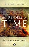 img - for The Reform of Time: Magic and Modernity book / textbook / text book