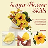 img - for Sugar Flower Skills: The Cake Decorator's Step-by-Step Guide to Making Exquisite Lifelike Flowers book / textbook / text book