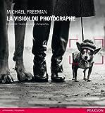echange, troc Michael Freeman - La Vision du photographe: Comprendre l'oeuvre des grands photographes