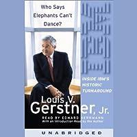 Who Says Elephants Can't Dance?: Inside IBM's Historic Turnaround (       ungekürzt) von Louis V. Gerstner Gesprochen von: Edward Herrmann