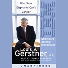 Who Says Elephants Can't Dance?: Inside IBM's Historic Turnaround (       UNABRIDGED) by Louis V. Gerstner Narrated by Edward Herrmann