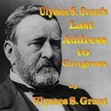 Ulysses S. Grant's Last Address to Congress  by Ulysses S. Grant Narrated by John Greenman