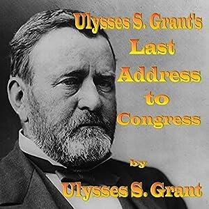 Ulysses S. Grant's Last Address to Congress Speech