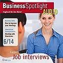 Business Spotlight Audio - Better job interviews. 6/2014: Business-Englisch lernen Audio - Bessere Bewerbungsgespräche Hörbuch von  div. Gesprochen von:  div.