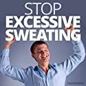 Stop Excessive Sweating Hypnosis: Keep Perspiration Firmly in Check, Using Hypnosis Speech by  Hypnosis Live Narrated by  Hypnosis Live