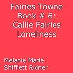 Callie Fairy's Loneliness: Fairies Towne, Book 6 | Melanie Marie Shifflett Ridner