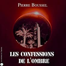 Les Confessions de l'Ombre | Livre audio Auteur(s) : Pierre Boussel Narrateur(s) : Pierre Boussel