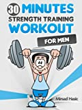Strength Training for Men - The 30 Minute Workout With Free Weights