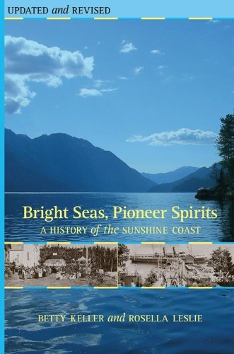 Bright Seas, Pioneer Spirits: A History of the Sunshine Coast