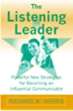 The Listening Leader: Powerful New Strategies for Becoming an Influential Communicator