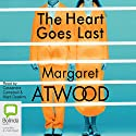 The Heart Goes Last Audiobook by Margaret Atwood Narrated by Cassandra Campbell, Mark Deakins
