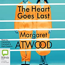 The Heart Goes Last (       UNABRIDGED) by Margaret Atwood Narrated by Cassandra Campbell, Mark Deakins