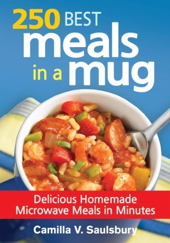 250 Best Meals In A Mug: Delicious Homemade Microwave Meals In Minutes By Saulsbury, Camilla (2014) Paperback