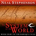 The System of the World: Book Eight of The Baroque Cycle Audiobook by Neal Stephenson Narrated by Simon Prebble, Kevin Pariseau, Neal Stephenson