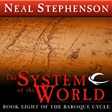 The System of the World: Book Eight of The Baroque Cycle (       UNABRIDGED) by Neal Stephenson Narrated by Simon Prebble, Kevin Pariseau, Neal Stephenson