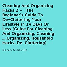 Cleaning and Organizing Hacks 2: The Beginner's Guide to De-Cluttering Your Lifestyle in 14 Days or Less (       UNABRIDGED) by Karen Asheville Narrated by Jessica Husted