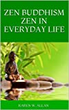 ZEN BUDDHISM ZEN IN EVERYDAY LIFE