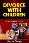 Divorce with Children: How to Recover...