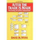 After the Trade is Made: Processing Securities Transactionsby David M. Weiss